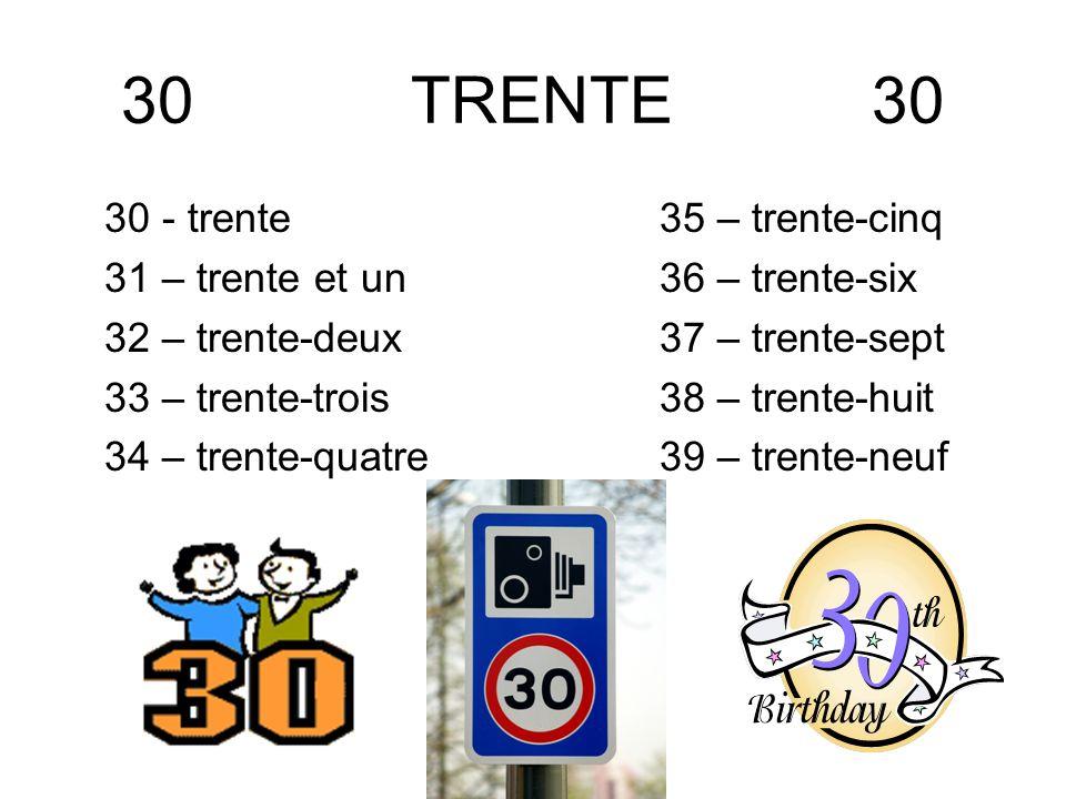 30 TRENTE 30 30 - trente 31 – trente et un 32 – trente-deux 33 – trente-trois 34 – trente-quatre 35 – trente-cinq 36 – trente-six 37 – trente-sept 38
