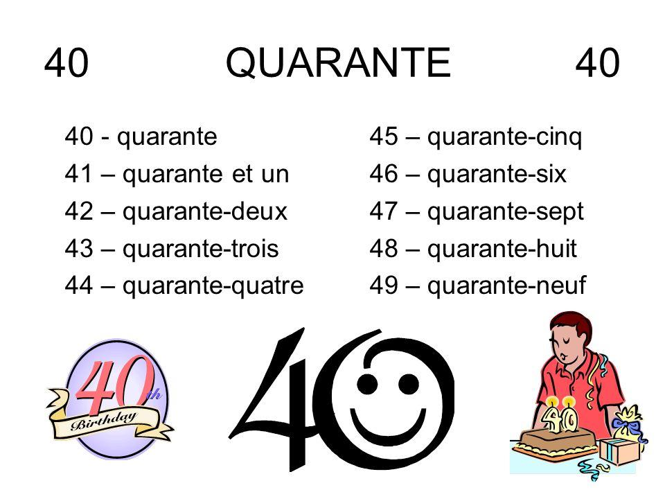 40 QUARANTE 40 40 - quarante 41 – quarante et un 42 – quarante-deux 43 – quarante-trois 44 – quarante-quatre 45 – quarante-cinq 46 – quarante-six 47 –