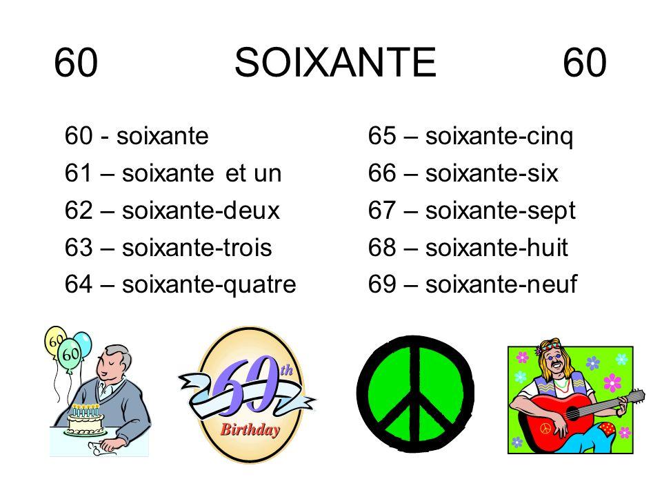 60 SOIXANTE 60 60 - soixante 61 – soixante et un 62 – soixante-deux 63 – soixante-trois 64 – soixante-quatre 65 – soixante-cinq 66 – soixante-six 67 –