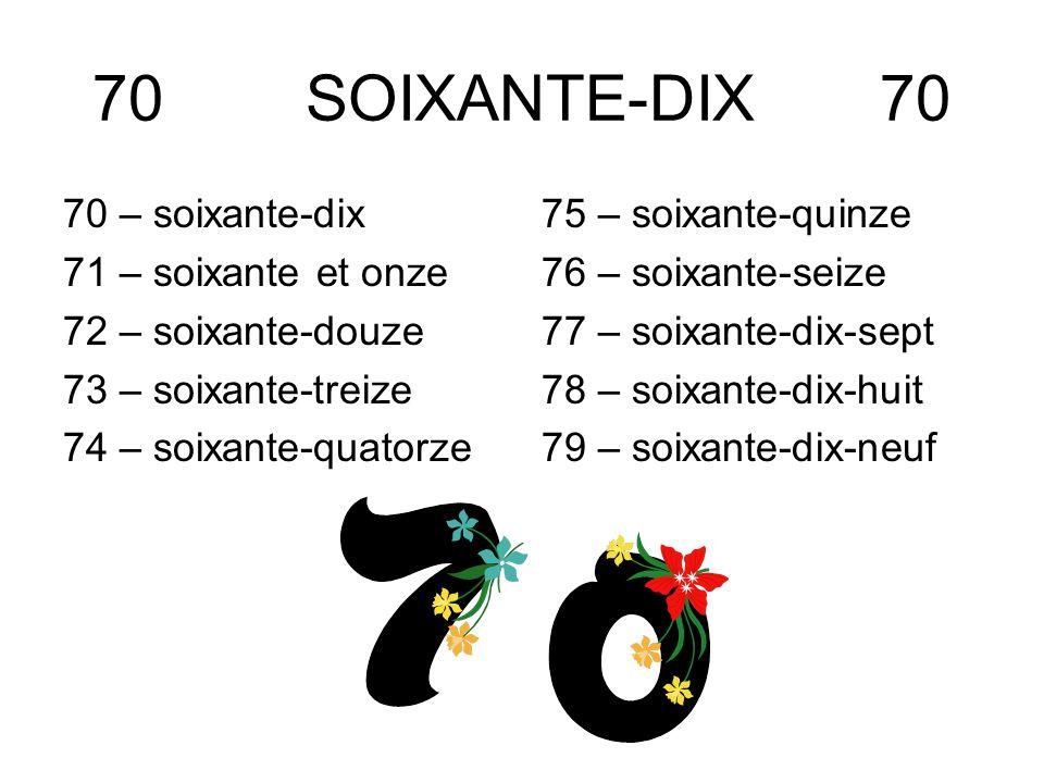 70 SOIXANTE-DIX 70 70 – soixante-dix 71 – soixante et onze 72 – soixante-douze 73 – soixante-treize 74 – soixante-quatorze 75 – soixante-quinze 76 – s