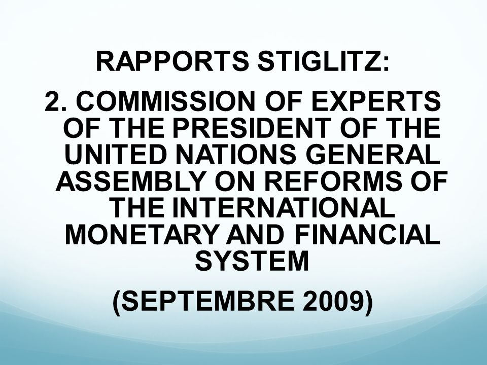 RAPPORTS STIGLITZ: 2. COMMISSION OF EXPERTS OF THE PRESIDENT OF THE UNITED NATIONS GENERAL ASSEMBLY ON REFORMS OF THE INTERNATIONAL MONETARY AND FINAN