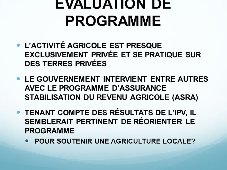 ÉVALUATION DE PROGRAMME LACTIVITÉ AGRICOLE EST PRESQUE EXCLUSIVEMENT PRIVÉE ET SE PRATIQUE SUR DES TERRES PRIVÉES LE GOUVERNEMENT INTERVIENT ENTRE AUT