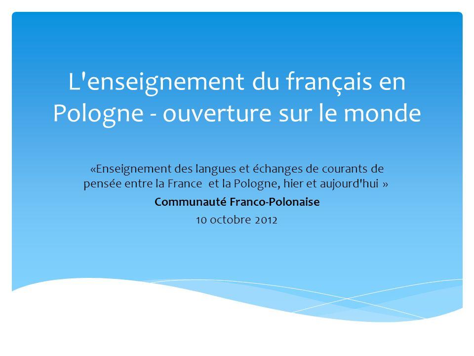 L'enseignement du français en Pologne - ouverture sur le monde «Enseignement des langues et échanges de courants de pensée entre la France et la Polog