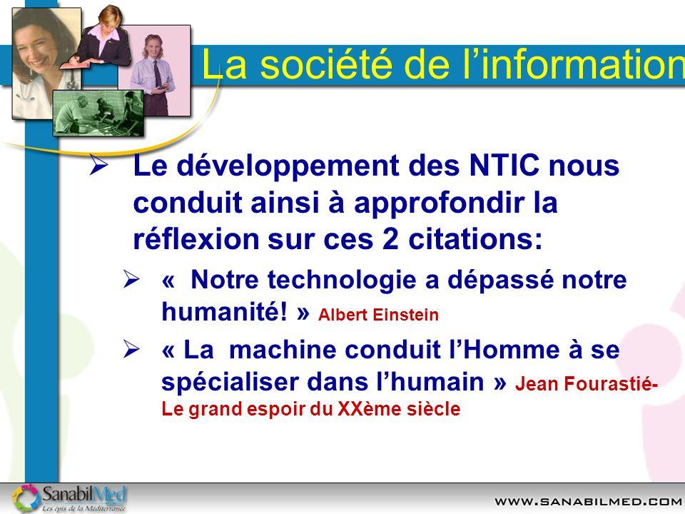 La société de linformation Le développement des NTIC nous conduit ainsi à approfondir la réflexion sur ces 2 citations: « Notre technologie a dépassé