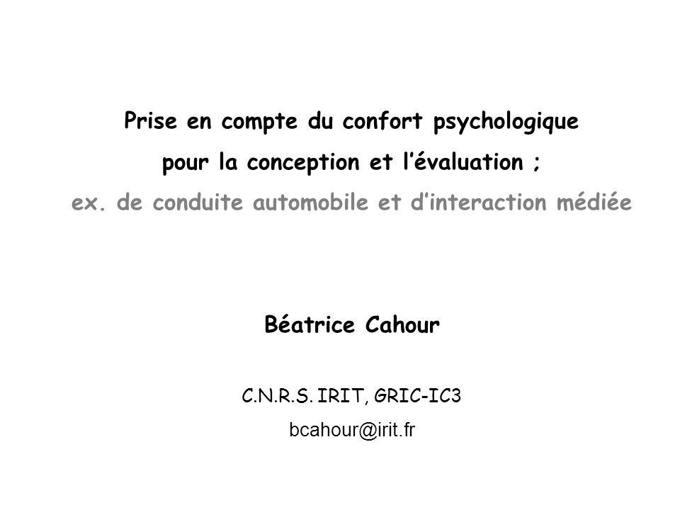 Prise en compte du confort psychologique pour la conception et lévaluation ; ex. de conduite automobile et dinteraction médiée Béatrice Cahour C.N.R.S