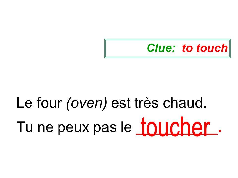 Le four (oven) est très chaud. Tu ne peux pas le __________. Clue: to touch