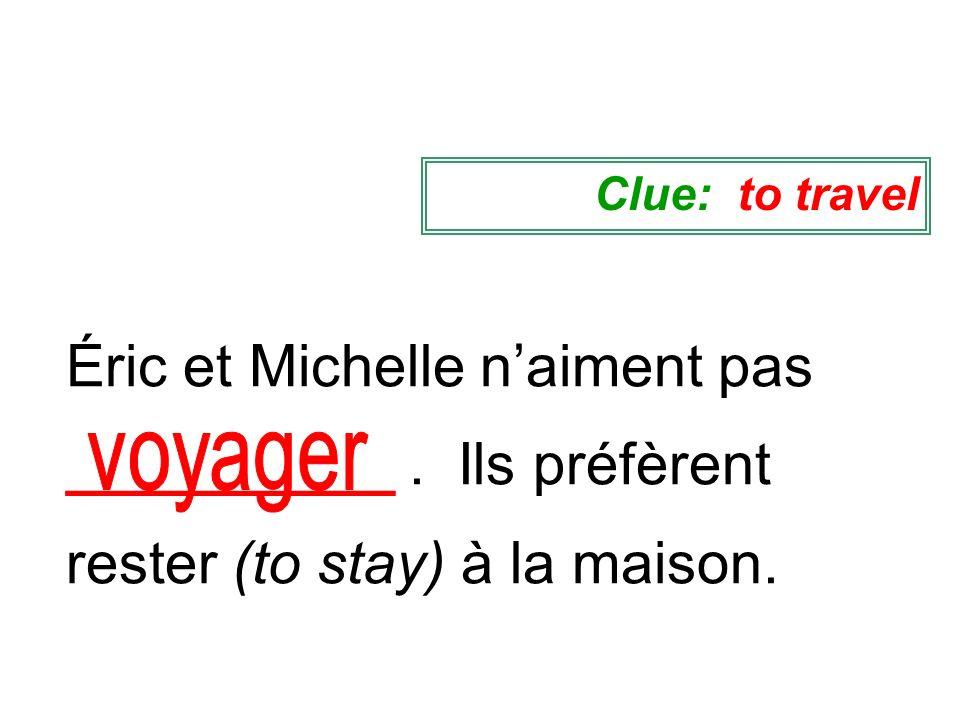 Éric et Michelle naiment pas __________. Ils préfèrent rester (to stay) à la maison. Clue: to travel