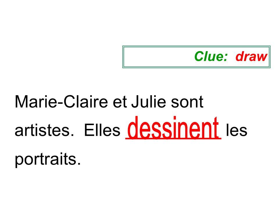 Marie-Claire et Julie sont artistes. Elles __________ les portraits. Clue: draw