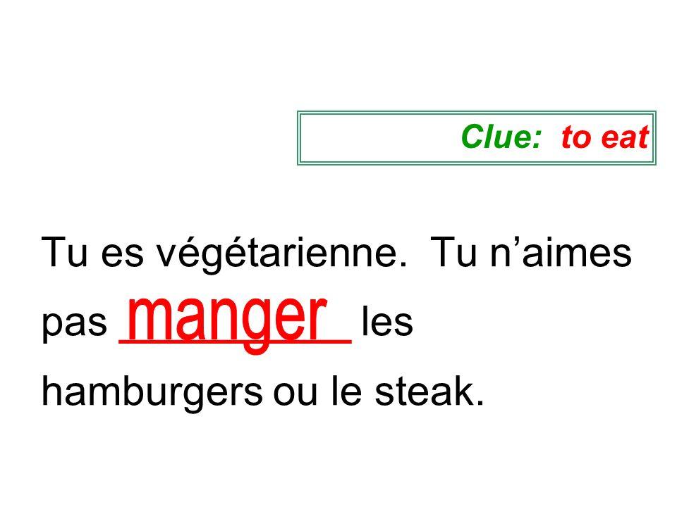 Tu es végétarienne. Tu naimes pas __________ les hamburgers ou le steak. Clue: to eat