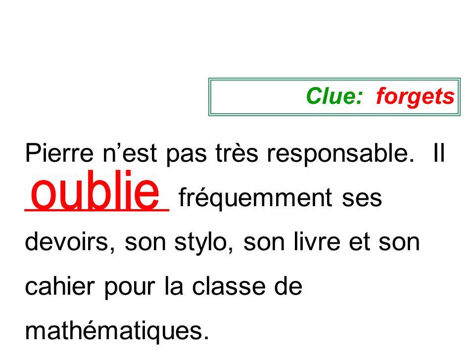 Pierre nest pas très responsable. Il __________ fréquemment ses devoirs, son stylo, son livre et son cahier pour la classe de mathématiques. Clue: for