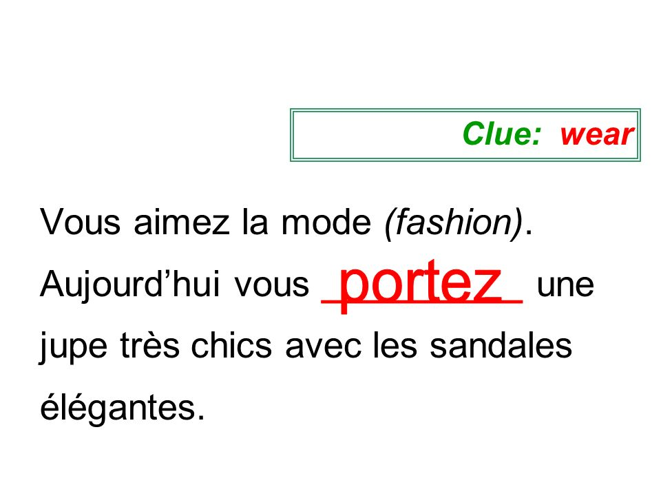 Vous aimez la mode (fashion). Aujourdhui vous __________ une jupe très chics avec les sandales élégantes. Clue: wear