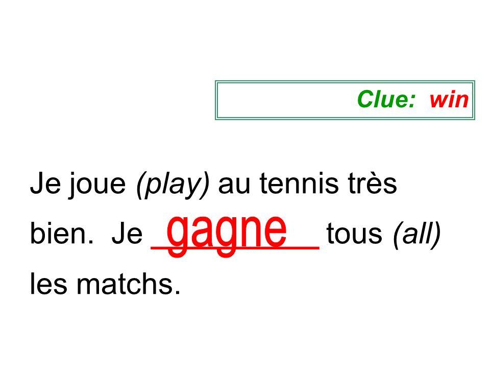 Je joue (play) au tennis très bien. Je __________ tous (all) les matchs. Clue: win