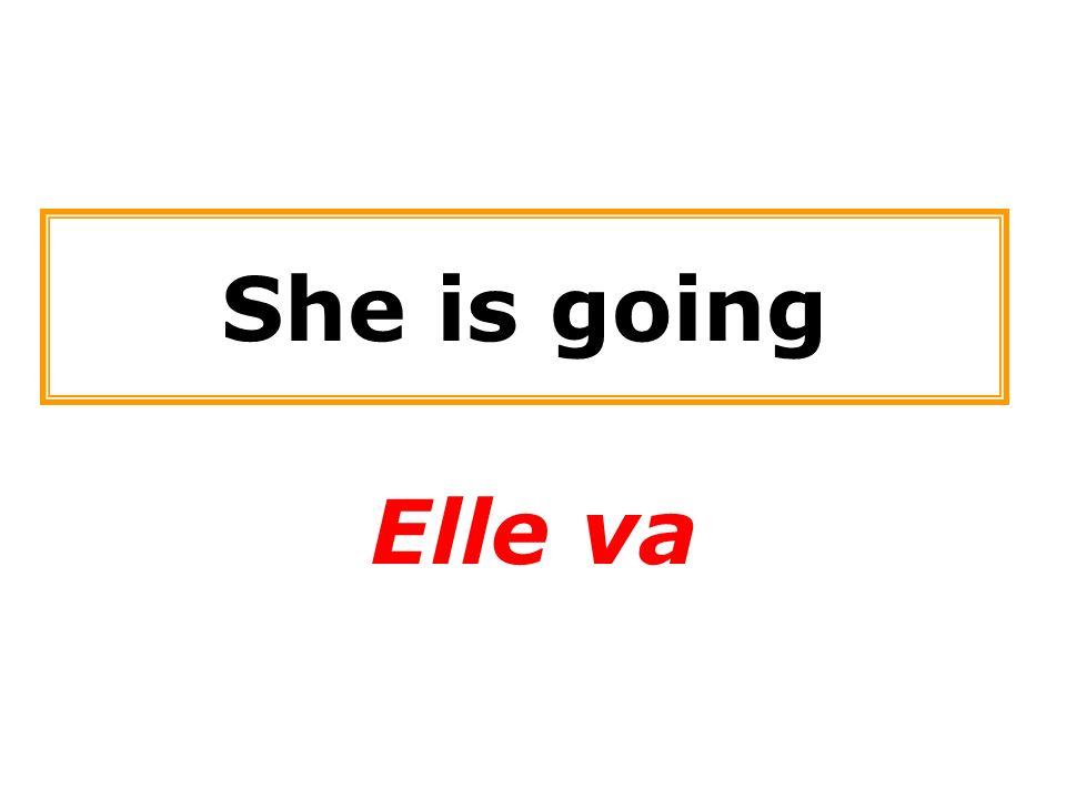 She is going Elle va