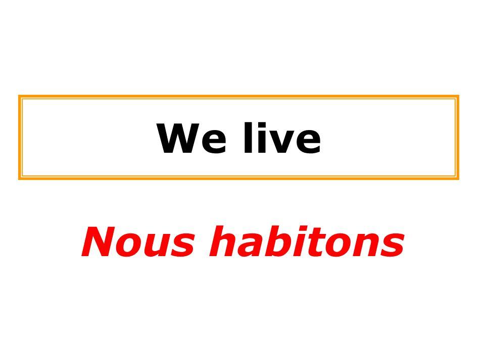 We live Nous habitons