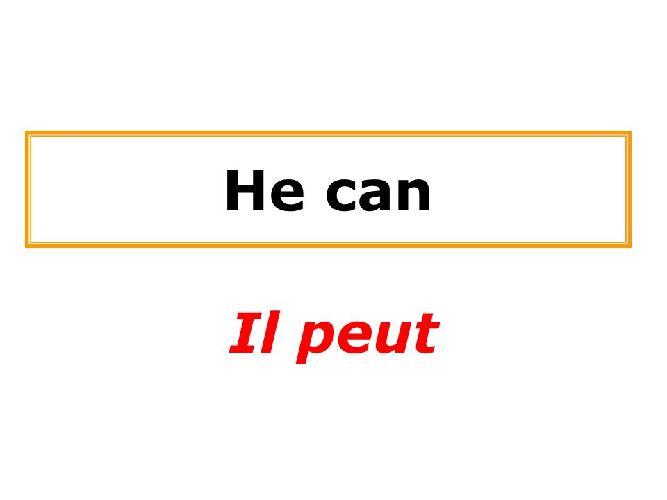 He can Il peut