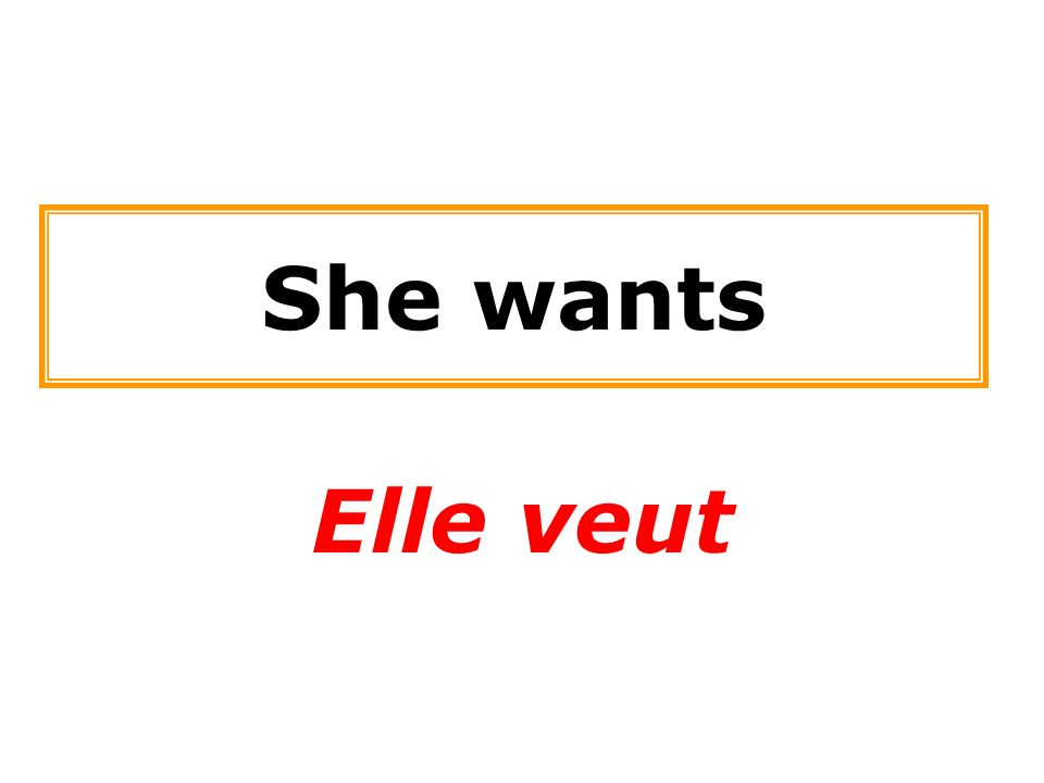 She wants Elle veut