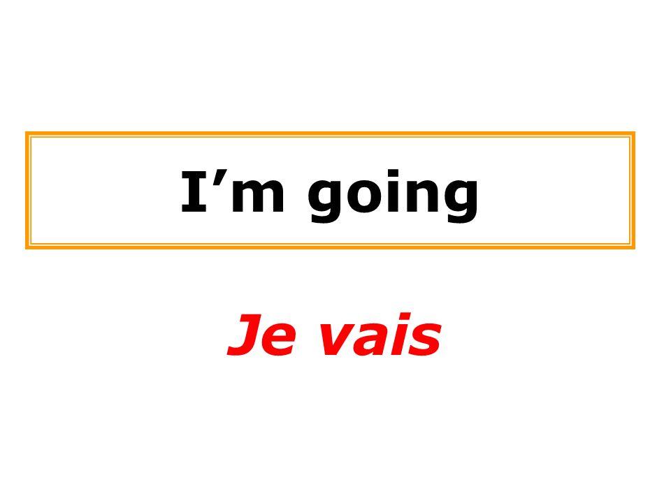 Im going Je vais