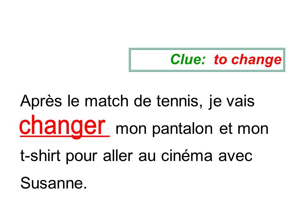Après le match de tennis, je vais __________ mon pantalon et mon t-shirt pour aller au cinéma avec Susanne. Clue: to change