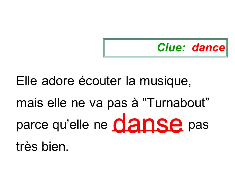 Elle adore écouter la musique, mais elle ne va pas à Turnabout parce quelle ne __________ pas très bien. Clue: dance
