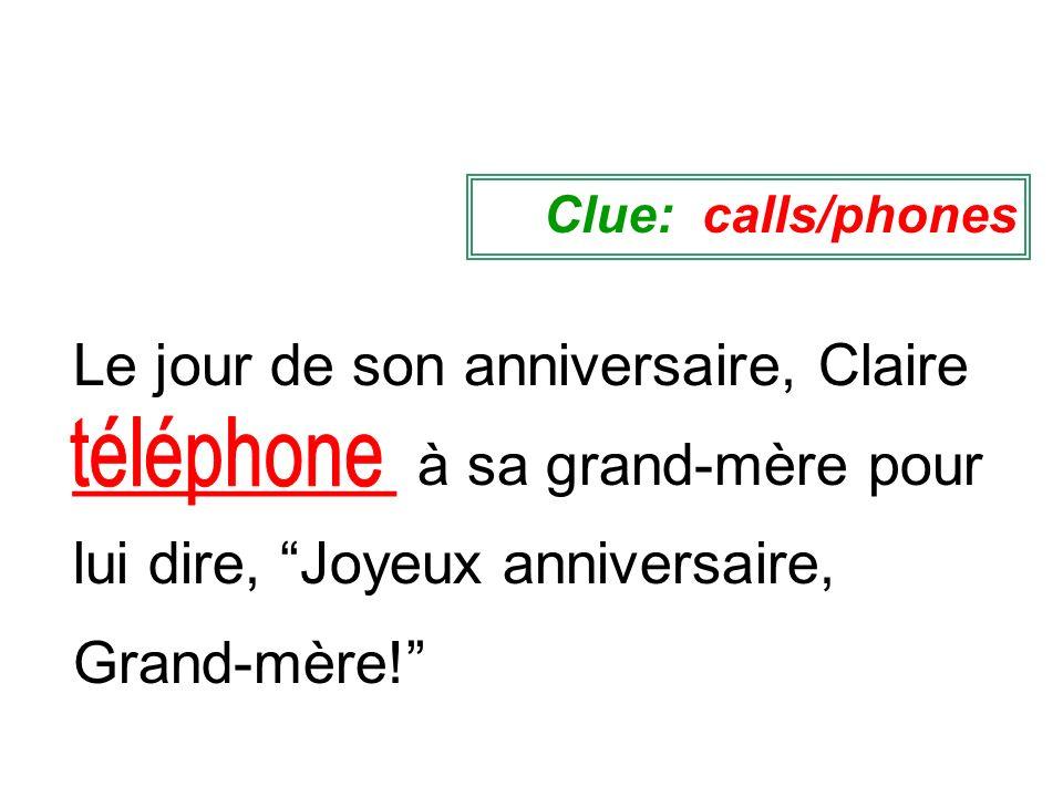 Le jour de son anniversaire, Claire __________ à sa grand-mère pour lui dire, Joyeux anniversaire, Grand-mère! Clue: calls/phones