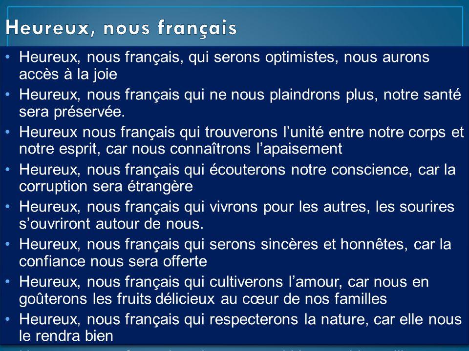Heureux, nous français, qui serons optimistes, nous aurons accès à la joie Heureux, nous français qui ne nous plaindrons plus, notre santé sera préser