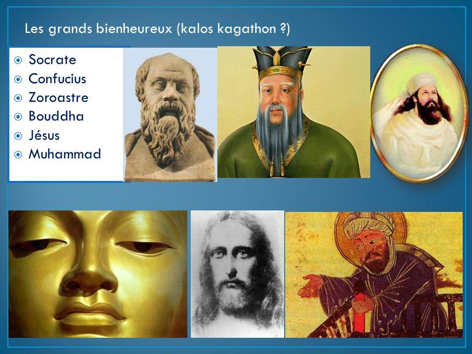 Socrate Confucius Zoroastre Bouddha Jésus Muhammad Les grands bienheureux (kalos kagathon ?)
