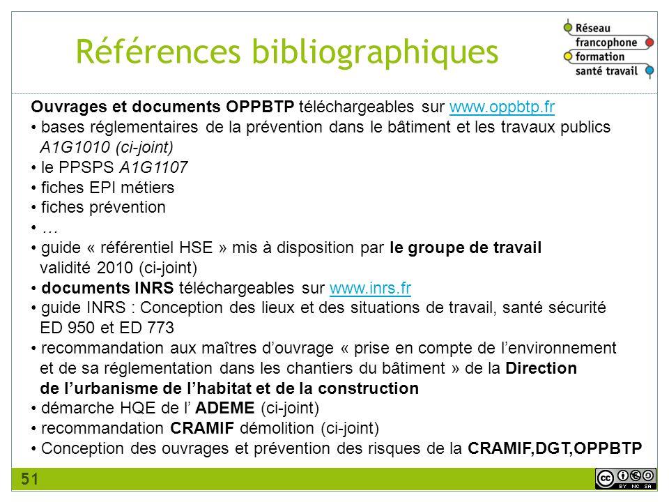 Références bibliographiques Ouvrages et documents OPPBTP téléchargeables sur www.oppbtp.frwww.oppbtp.fr bases réglementaires de la prévention dans le