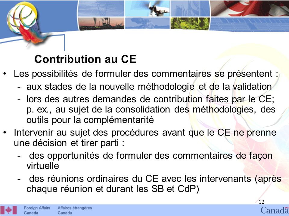 12 Contribution au CE Les possibilités de formuler des commentaires se présentent : -aux stades de la nouvelle méthodologie et de la validation -lors des autres demandes de contribution faites par le CE; p.