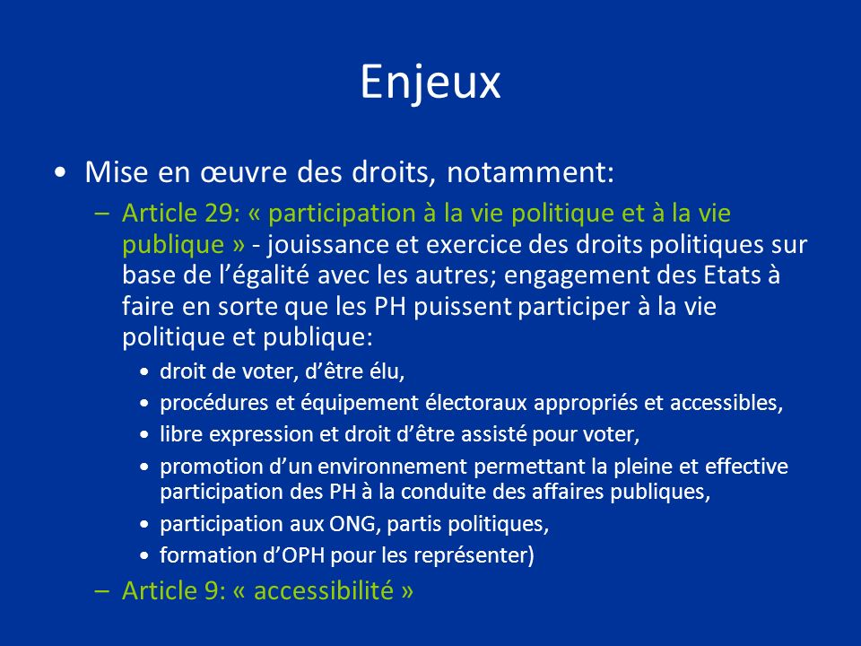 Enjeux Mise en œuvre des droits, notamment: –Article 29: « participation à la vie politique et à la vie publique » - jouissance et exercice des droits