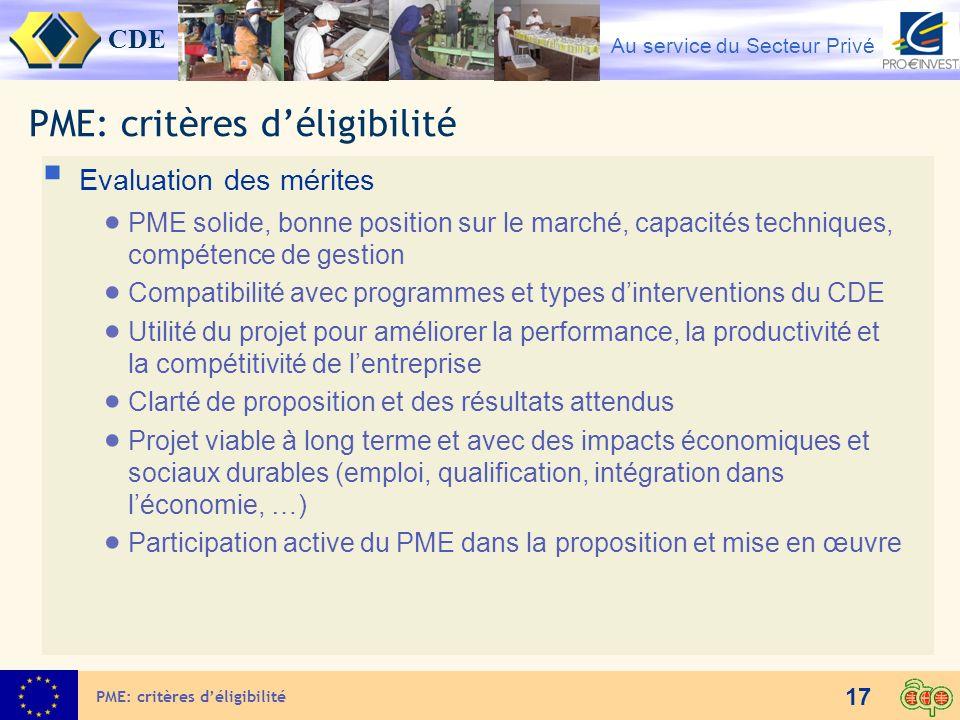 CDE Au service du Secteur Privé 17 PME: critères déligibilité Evaluation des mérites PME solide, bonne position sur le marché, capacités techniques, c