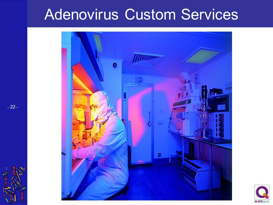 - 22 - Adenovirus Custom Services