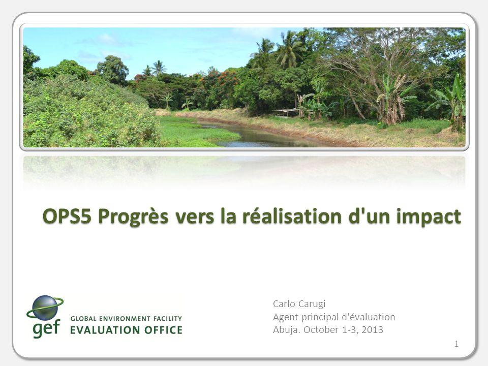 OPS5 Progrès vers la réalisation d un impact 1 Carlo Carugi Agent principal d évaluation Abuja.