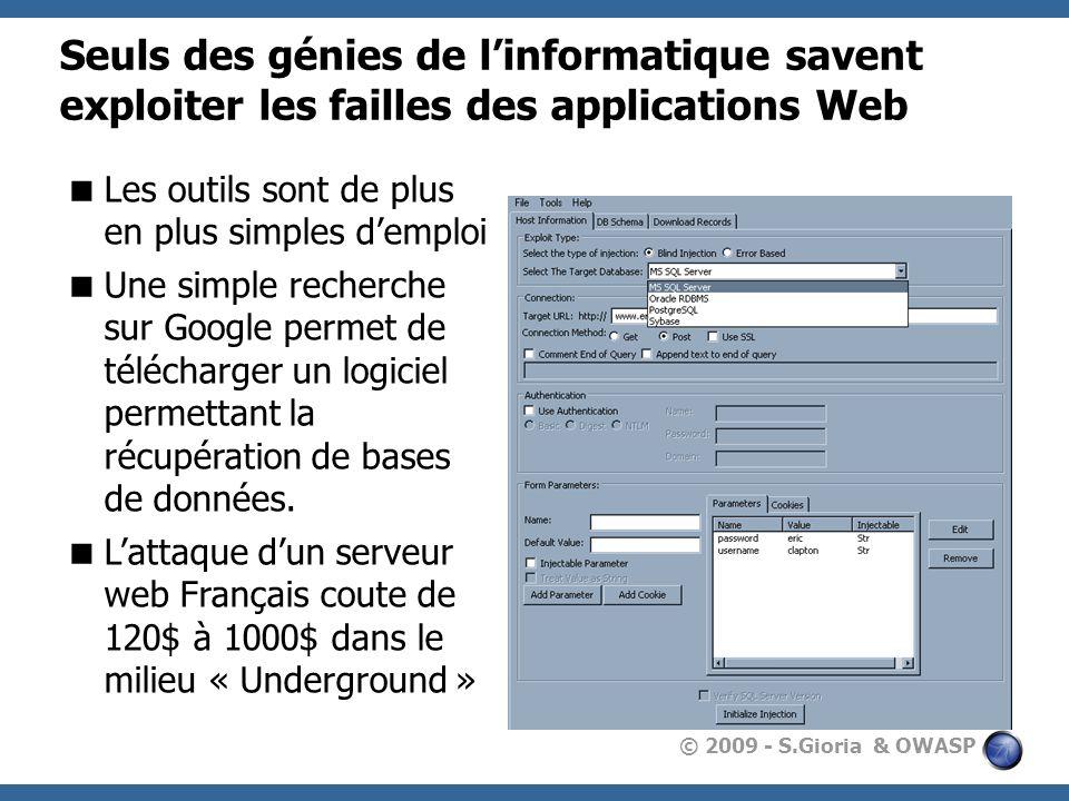 © 2009 - S.Gioria & OWASP Seuls des génies de linformatique savent exploiter les failles des applications Web Les outils sont de plus en plus simples