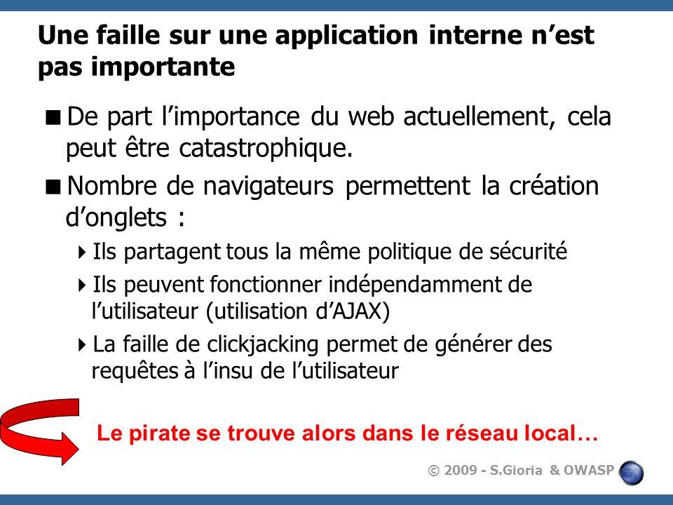 © 2009 - S.Gioria & OWASP Une faille sur une application interne nest pas importante De part limportance du web actuellement, cela peut être catastrop