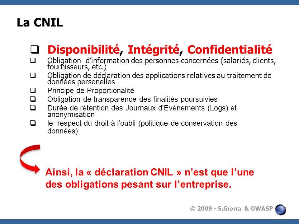 © 2009 - S.Gioria & OWASP La CNIL Disponibilité, Intégrité, Confidentialité Obligation dinformation des personnes concernées (salariés, clients, fourn
