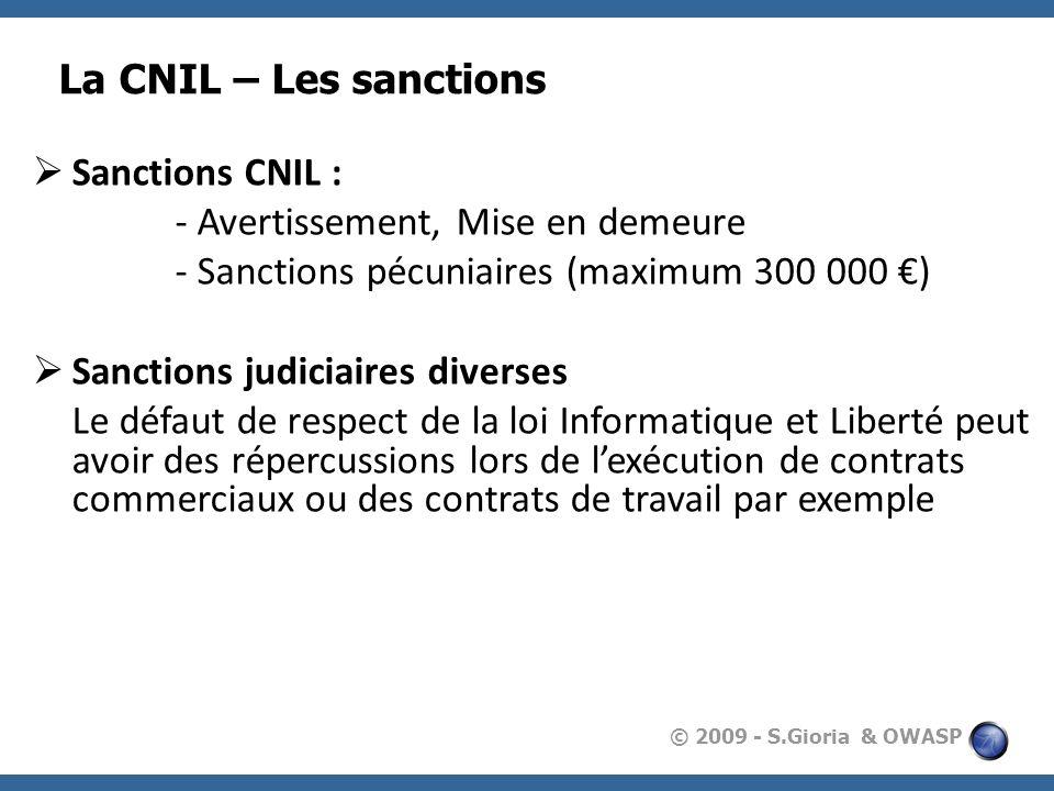 © 2009 - S.Gioria & OWASP La CNIL – Les sanctions Sanctions CNIL : - Avertissement, Mise en demeure - Sanctions pécuniaires (maximum 300 000 ) Sanctio