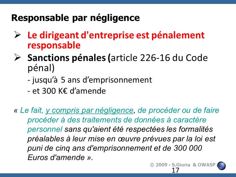 © 2009 - S.Gioria & OWASP Responsable par négligence 17 Le dirigeant d'entreprise est pénalement responsable Sanctions pénales (article 226-16 du Code