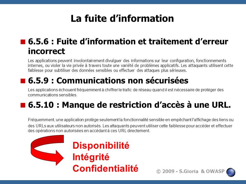 © 2009 - S.Gioria & OWASP La fuite dinformation 6.5.6 : Fuite dinformation et traitement derreur incorrect Les applications peuvent involontairement d
