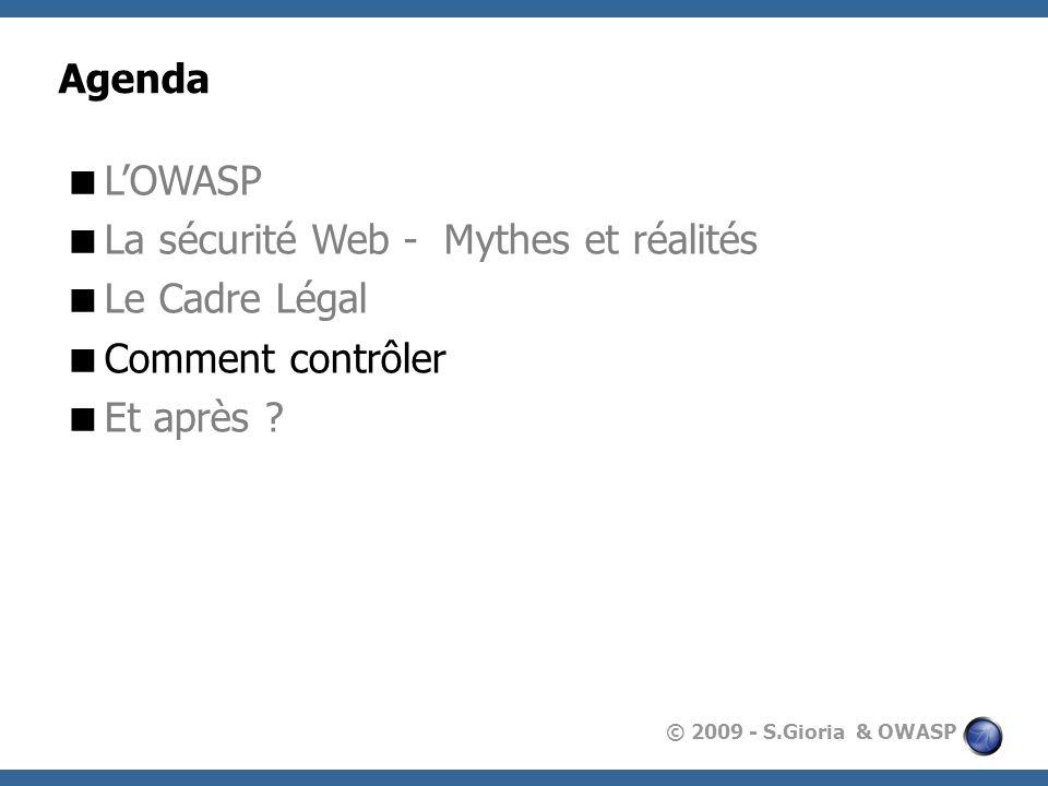 © 2009 - S.Gioria & OWASP Agenda LOWASP La sécurité Web - Mythes et réalités Le Cadre Légal Comment contrôler Et après ?