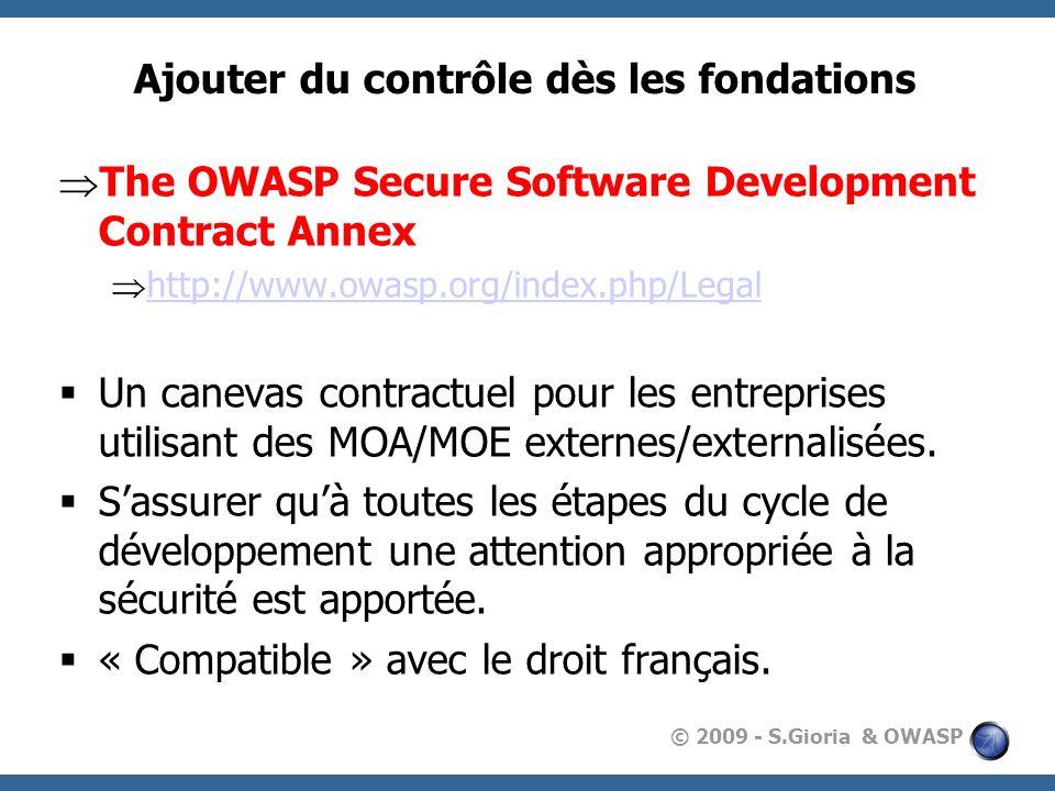 © 2009 - S.Gioria & OWASP Ajouter du contrôle dès les fondations The OWASP Secure Software Development Contract Annex http://www.owasp.org/index.php/L