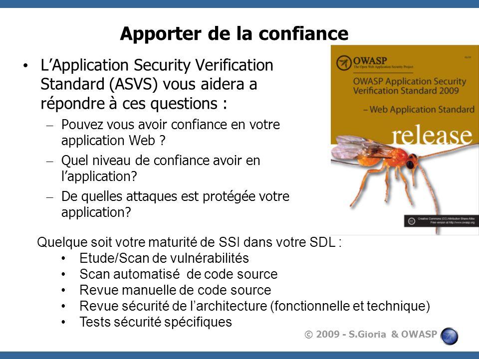 © 2009 - S.Gioria & OWASP Apporter de la confiance LApplication Security Verification Standard (ASVS) vous aidera a répondre à ces questions : – Pouve