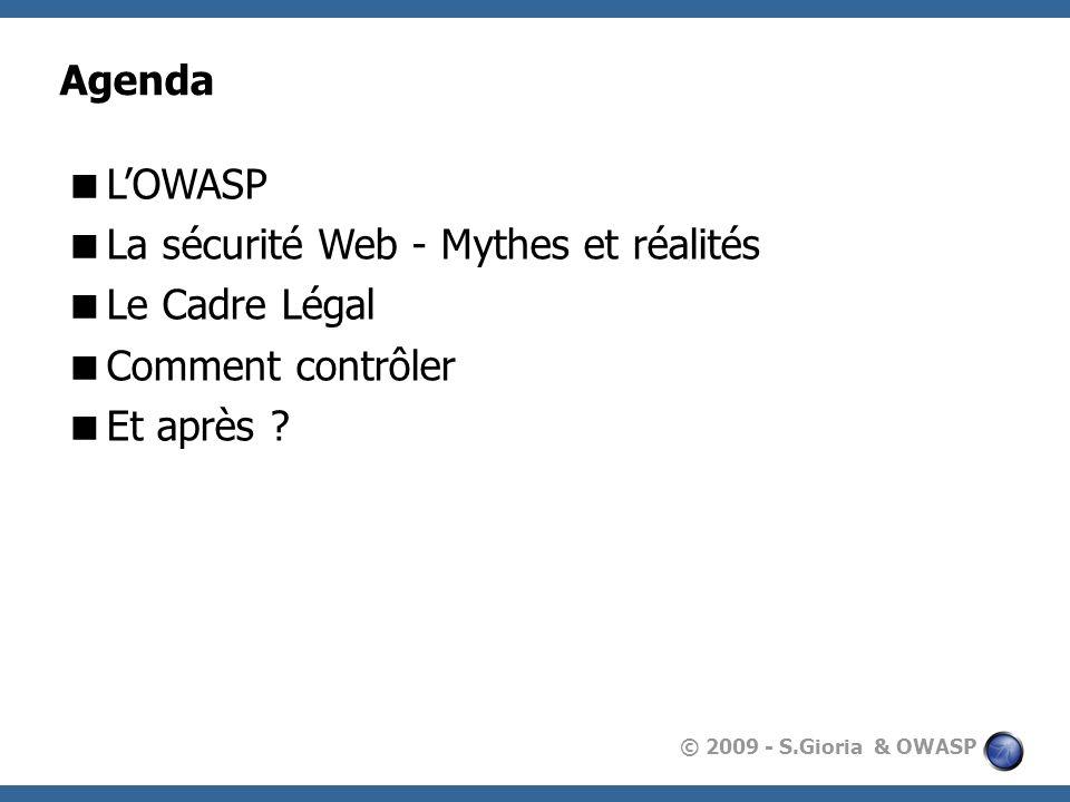 © 2009 - S.Gioria & OWASP OWASP en France Un Conseil dAdministration (Association loi 1901) : Président, évangéliste et relations publiques : Sébastien Gioria Consultant indépendant en sécurité des systèmes dinformations.