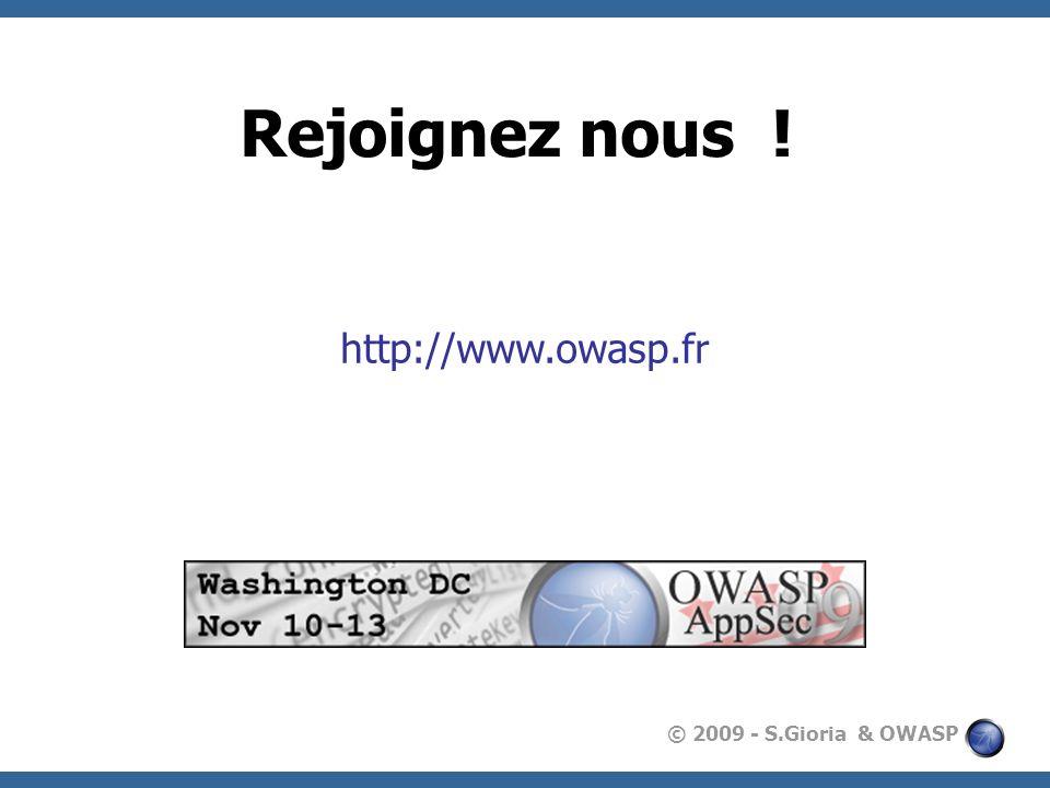 © 2009 - S.Gioria & OWASP Rejoignez nous ! http://www.owasp.fr