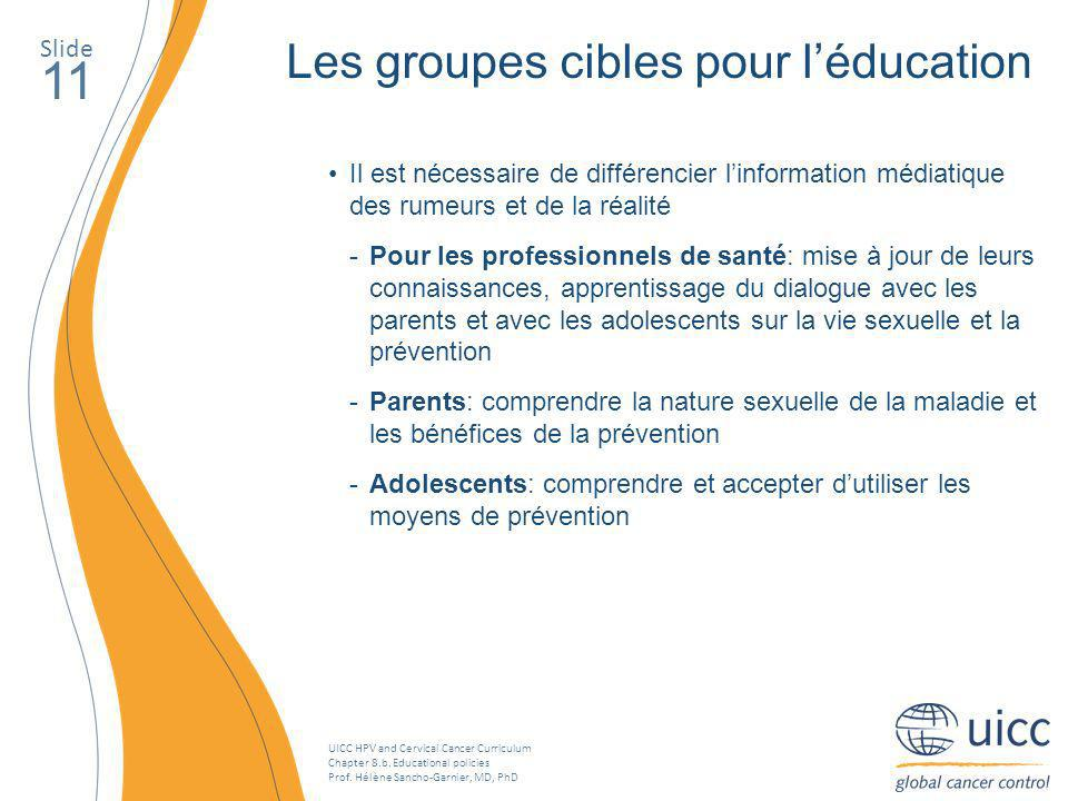 UICC HPV and Cervical Cancer Curriculum Chapter 8.b. Educational policies Prof. Hélène Sancho-Garnier, MD, PhD Slide 11 Les groupes cibles pour léduca