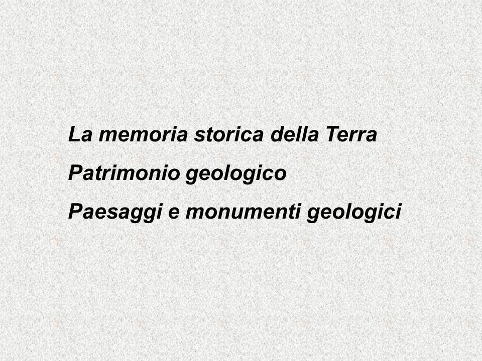 La memoria storica della Terra Patrimonio geologico Paesaggi e monumenti geologici
