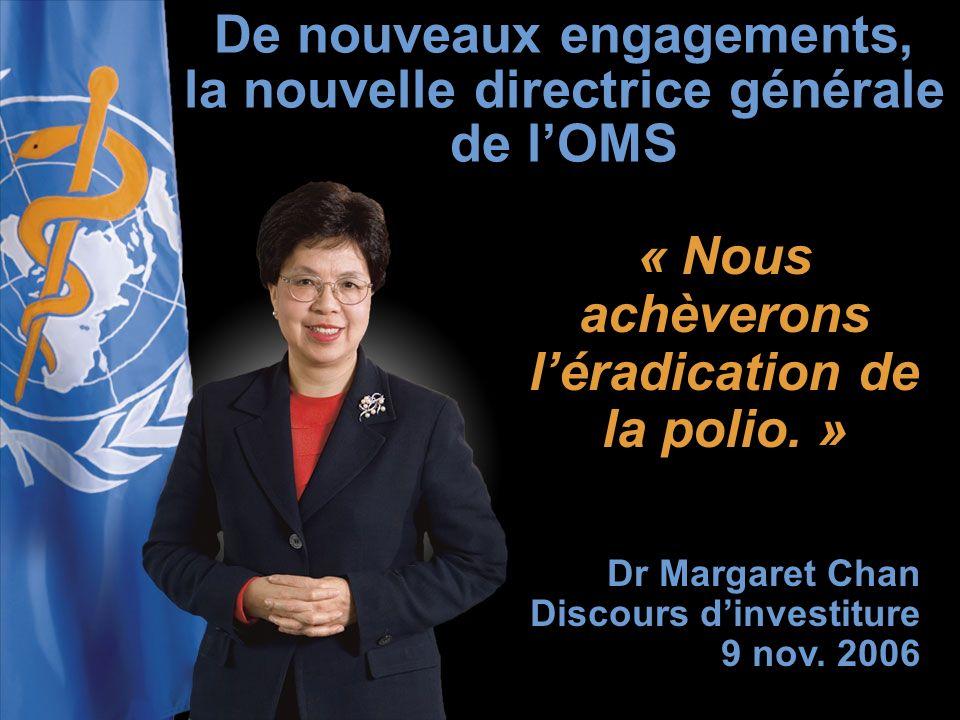 « Nous achèverons léradication de la polio. » Dr Margaret Chan Discours dinvestiture 9 nov.