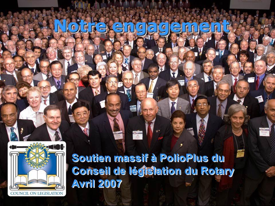 Notre engagement Soutien massif à PolioPlus du Conseil de législation du Rotary Avril 2007 Soutien massif à PolioPlus du Conseil de législation du Rotary Avril 2007