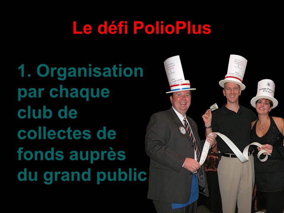 1. Organisation par chaque club de collectes de fonds auprès du grand public Le défi PolioPlus