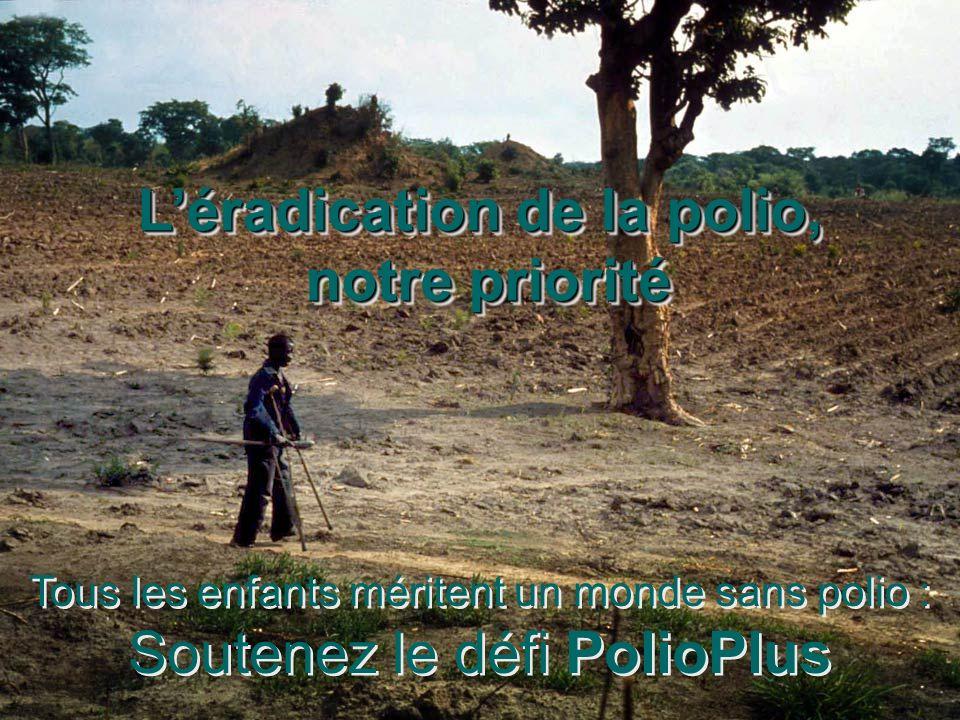 Tous les enfants méritent un monde sans polio : Soutenez le défi PolioPlus Tous les enfants méritent un monde sans polio : Soutenez le défi PolioPlus Léradication de la polio, notre priorité