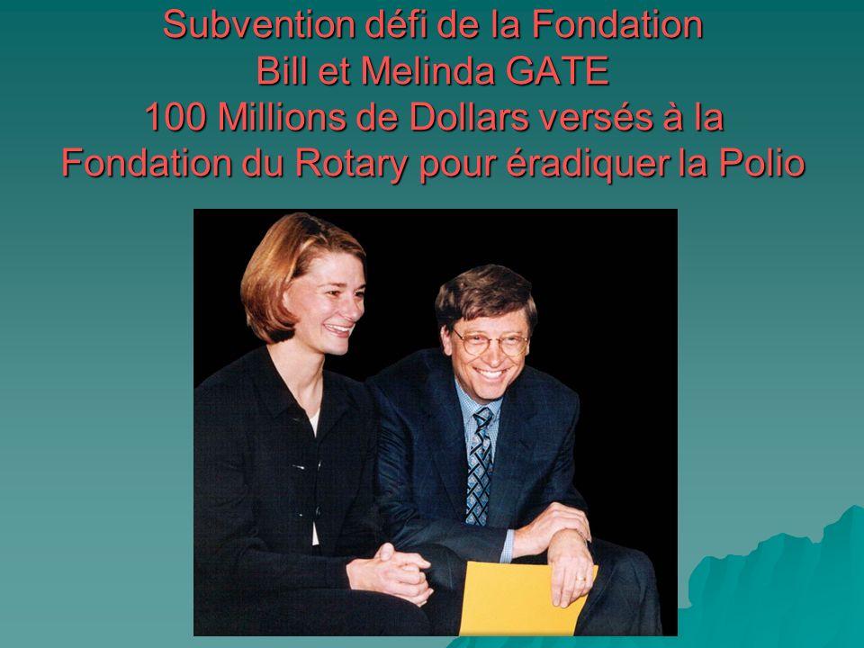 Subvention défi de la Fondation Bill et Melinda GATE 100 Millions de Dollars versés à la Fondation du Rotary pour éradiquer la Polio